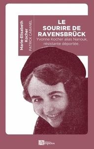 Marie-Elisabeth Kocher et Patrick Cabanel - Le sourire de ravensbruck - Yvonne Kocher alias Nanouk, resistante déportée.