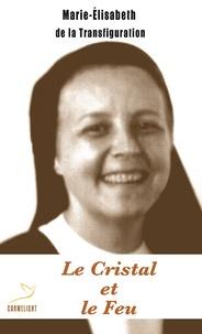 Marie-Elisabeth et  Carmel de Tous les Saints - Le Cristal et le Feu - Marie-Elisabeth de la Transfiguration - Carmélite (1948-1999).