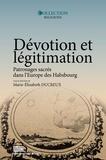 Marie-Elizabeth Ducreux - Dévotion et légitimation - Patronages sacrés dans l'Europe des Habsbourg.