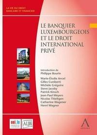Marie-Elodie Ancel et Gilles Cuniberti - Le banquier luxembourgeois et le droit international privé.