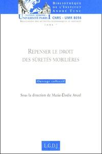 Marie-Elodie Ancel et  Collectif - Repenser le droit des sûretés mobilières.