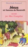 Marie-Emile Boismard - Jésus, un homme de Nazareth - Raconté par Marc l'évangéliste.