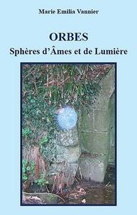 Marie-Emilia Vannier - Orbes, Sphères d'Ames et de Lumière.