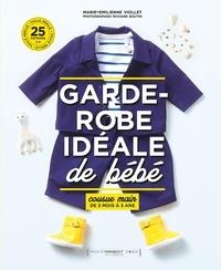 Marie-Emilienne Viollet - Garde-robe idéale de bébé - Cousue main de 3 mois à 3 ans.
