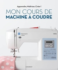 Marie-Emilienne Viollet et Marie-Noëlle Bayard - Mon cours de machine à coudre.