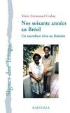 Marie Emmanuel Crahay - Nos soixante années au Brésil - Un sacerdoce vécu au féminin.
