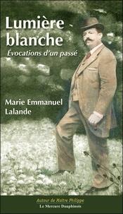 Marie-Emmanuel Lalande - Lumière blanche - Evocations d'un passé.
