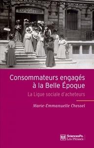 Marie-Emmanuelle Chessel - Consommateurs engagés à la Belle Epoque - La Ligue sociale d'acheteurs.