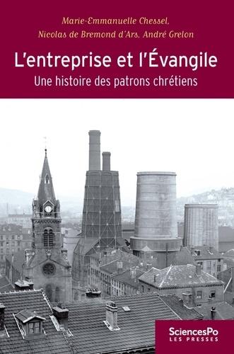 Marie-Emmanuelle Chessel et Nicolas de Bremond d'Ars - L'entreprise et l'Evangile - Une histoire des patrons chrétiens.
