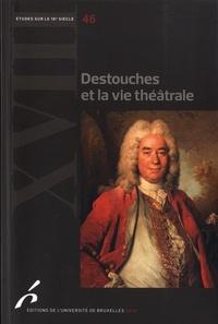 Marie-Emmanuelle Plagnol-Diéval et Martial Poirson - Destouches et la vie théâtrale.