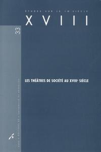Marie-Emmanuelle Plagnol-Diéval et Dominique Quero - Les théâtres de société au XVIIIe siècle.