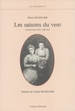 Marie Escholier - Les saisons du vent - Journal Août 1914-Mai 1915 suivi de Naissance d'une écriture.