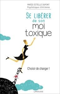 Marie-Estelle Dupont - Se libérer de son moi toxique.