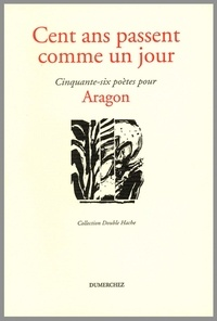 Marie Etienne - Cent ans passent comme un jour - Cinquante-six poètes pour Aragon.