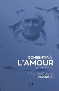 Marie-Etienne Vayssière - Consentir à l'amour - Lettres choisies.