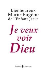 Marie-Eugène de l'Enfant-Jésus et Marie-Laurent Huet - Je veux voir Dieu.