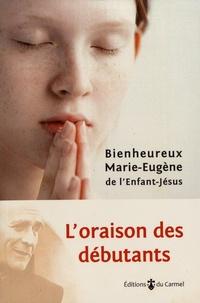 Marie-Eugène de l'Enfant-Jésus - L'oraison des débutants.