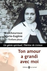 Marie-Eugène de l'Enfant-Jésus - Tout amour a grandi avec moi.