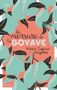 Marie Eugenia Mayobre - La morsure de la goyave.