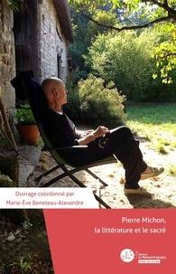Marie-Eve Benoteau-Alexandre - Pierre Michon, la littérature et le sacré.