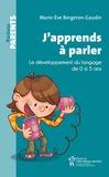 Marie-Eve Bergeron-Gaudin - J'apprends à parler - Le développement du langage de 0 à 5 ans.