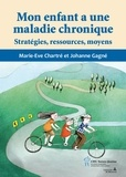 Marie-Eve Chartré et Johanne Gagné - Mon enfant a une maladie chronique.