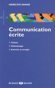 Marie-Eve Damar - Communication écrite - Théorie, méthodologie, exercices et corrigés.