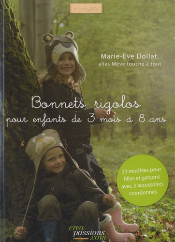 Marie-Eve Dollat - Bonnets rigolos pour enfants de 3 mois à 8 ans.