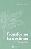 Marie-Eve Fortier - Transforme ta destinée - Tout ce qu'il faut comprendre pour passer à l'action.