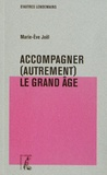 Marie-Eve Joël - Accompagner (autrement) le grand âge.
