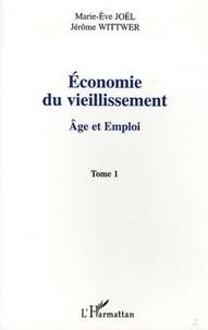 Marie-Eve Joël et Jérôme Wittwer - Economie du vieillissement - Tome 1, Age et emploi.
