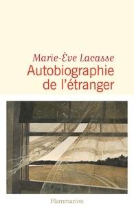 Marie-Eve Lacasse - Autobiographie de l'étranger.
