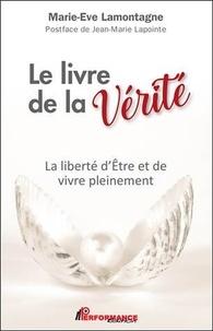 Marie-Eve Lamontagne - Le livre de la Vérité - La liberté d'Etre et de vivre pleinement.