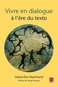 Marie-Eve Marchand - Vivre en dialogue à l'ère du texto.