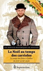 Marie-Eve Ouellet et Emilie Guilbeault-Cayer - La Noël au temps des carrioles - Le temps des Fêtes à Québec du XVIIe au XXe siècle.