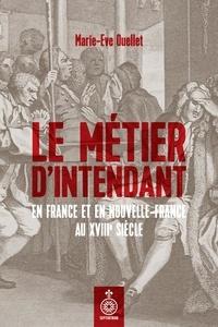 Marie-Eve Ouellet - Le Métier d'intendant en France et en Nouvelle-France au XVIIIe siècle.