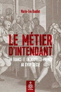 Marie-Eve Ouellet - Métier d'intendant en France et en Nouvelle-France au XVIIIe siècle (Le).
