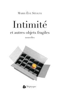 Marie-Eve Sévigny - Intimité et autres objets fragiles.