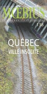 Marie-Eve Sévigny et Lucie Bélanger - Mobius no 138 : «Québec, ville insolite»  Septembre 2013.