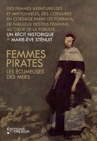Marie-Eve Sténuit - Femmes pirates - Les écumeuses des mers.