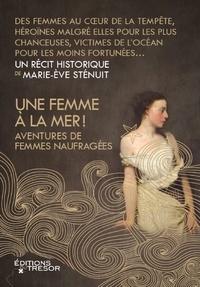 Marie-Eve Sténuit - Une femme à la mer ! - Aventures de femmes naufragées.