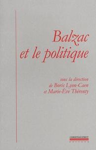 Marie-Eve Thérenty et Boris Lyon-Caen - Balzac et le politique.