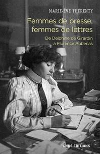 Marie-Eve Thérenty - Femmes de presse, femmes de lettres - De Delphine de Girardin à Florence Aubenas.