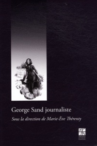 Marie-Eve Thérenty - George Sand journaliste.