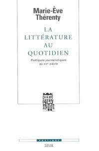 Marie-Eve Thérenty - La littérature au quotidien - Poétiques journalistiques au XIXe siècle.