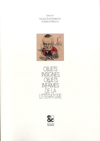 Marie-Eve Thérenty et Adeline Wrona - Objets insignes, objets infâmes de la litterature.