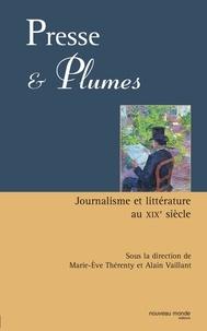 Marie-Eve Thérenty et Alain Vaillant - Presse et plumes - Journalisme et littérature au XIXè siècle.