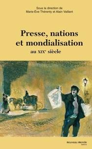 Marie-Eve Thérenty et Alain Vaillant - Presse, nations et mondialisation au XIXe siècle.