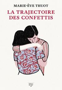 Marie-Eve Thuot - La trajectoire des confettis.