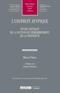 Marie Fabre - L'usufruit atypique - Etude critique de la notion de demembrement de la propriété.